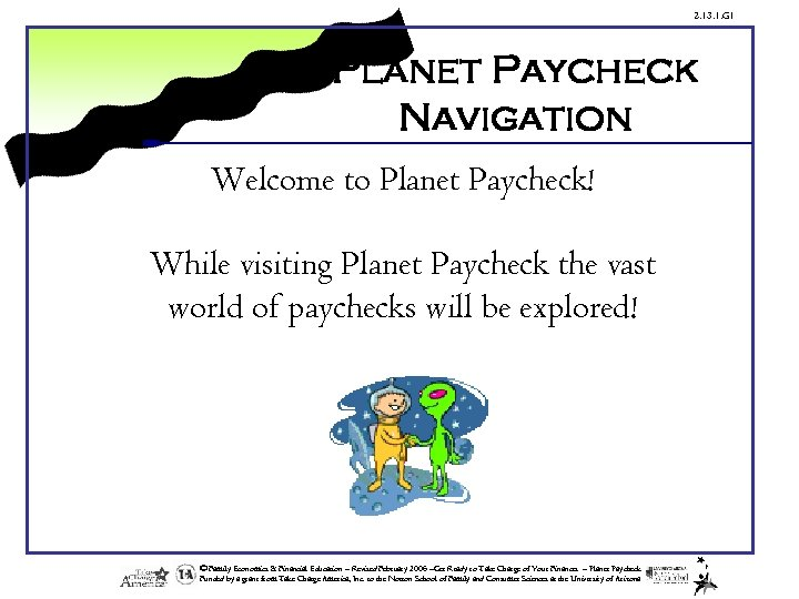 2. 13. 1. G 1 Planet Paycheck Navigation Welcome to Planet Paycheck! While visiting