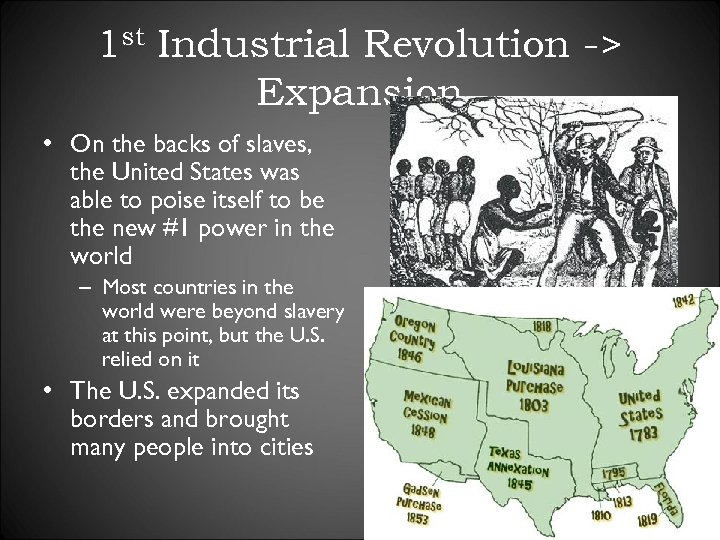 1 st Industrial Revolution -> Expansion • On the backs of slaves, the United