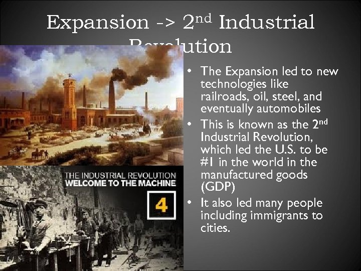 Expansion -> 2 nd Industrial Revolution • The Expansion led to new technologies like