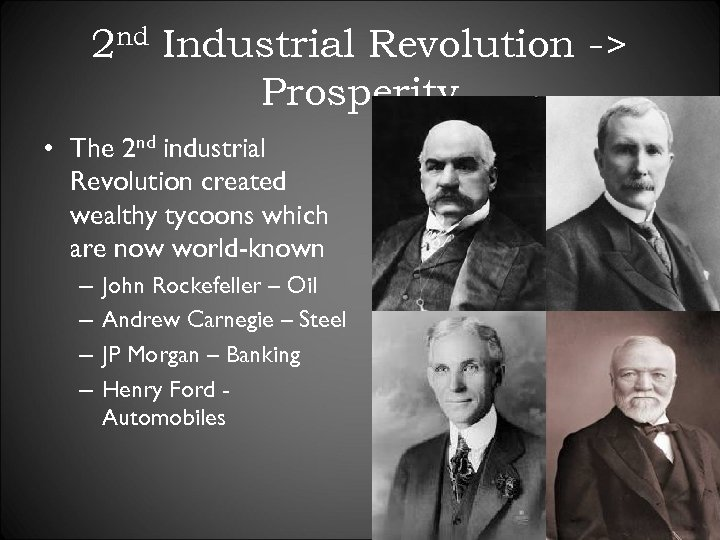 2 nd Industrial Revolution -> Prosperity • The 2 nd industrial Revolution created wealthy