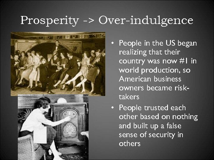 Prosperity -> Over-indulgence • People in the US began realizing that their country was