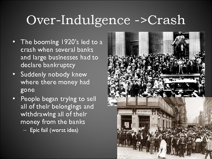 Over-Indulgence ->Crash • The booming 1920's led to a crash when several banks and