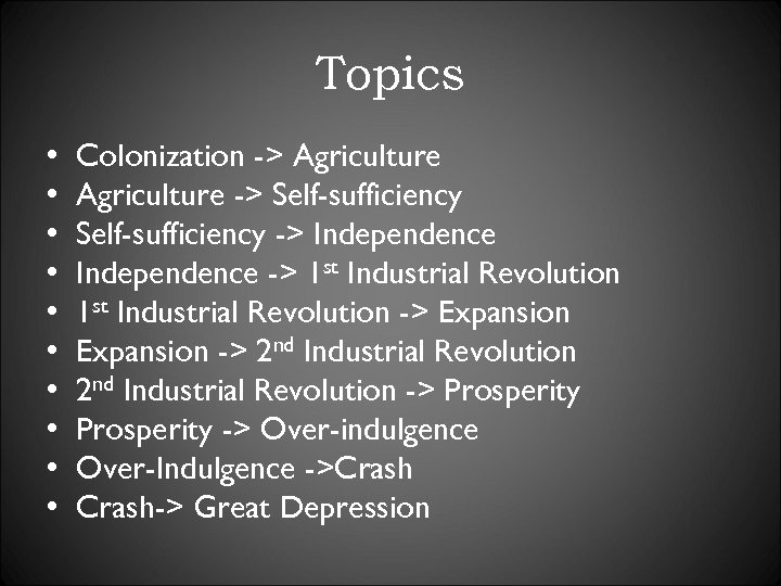 Topics • • • Colonization -> Agriculture -> Self-sufficiency -> Independence -> 1 st