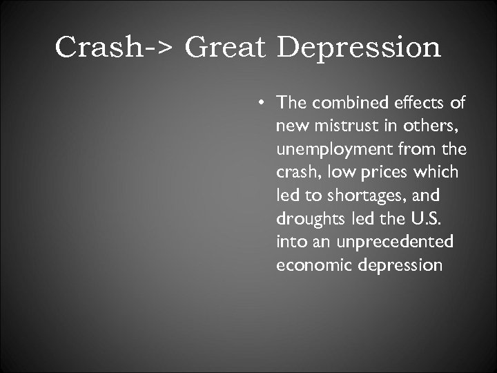 Crash-> Great Depression • The combined effects of new mistrust in others, unemployment from