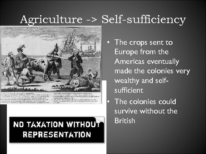 Agriculture -> Self-sufficiency • The crops sent to Europe from the Americas eventually made