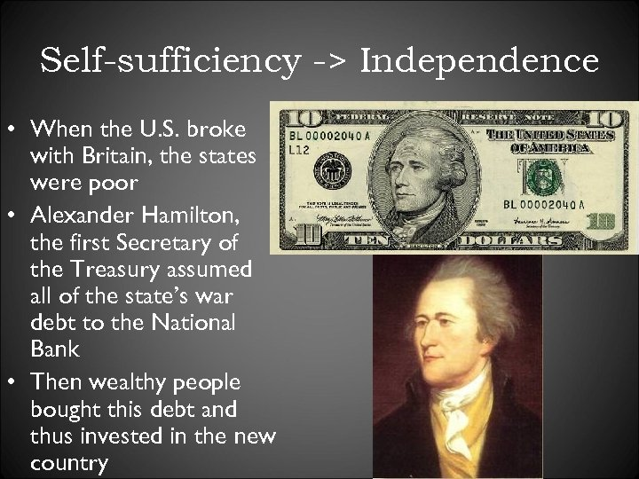 Self-sufficiency -> Independence • When the U. S. broke with Britain, the states were