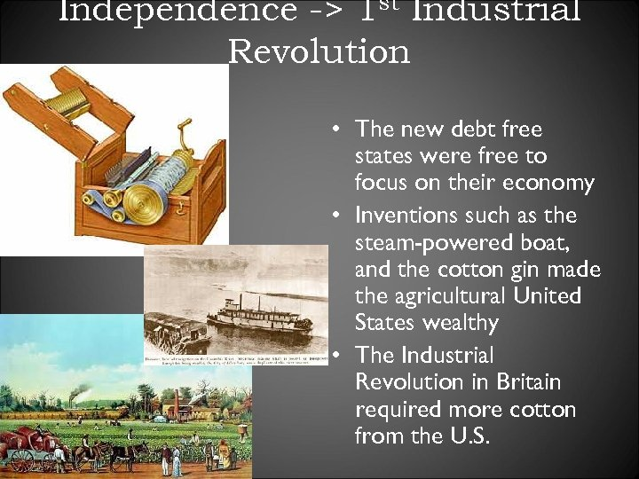Independence -> 1 st Industrial Revolution • The new debt free states were free