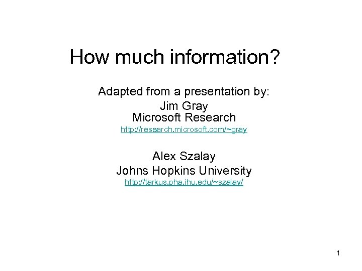 How much information? Adapted from a presentation by: Jim Gray Microsoft Research http: //research.