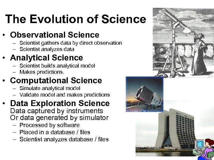 The Evolution of Science • Observational Science – Scientist gathers data by direct observation