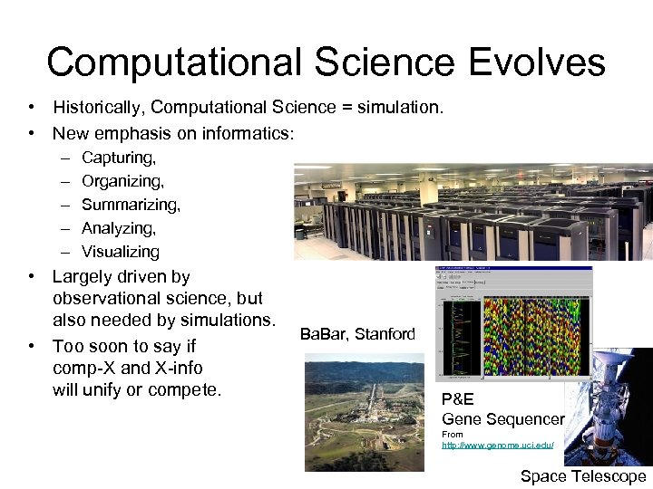 Computational Science Evolves • Historically, Computational Science = simulation. • New emphasis on informatics: