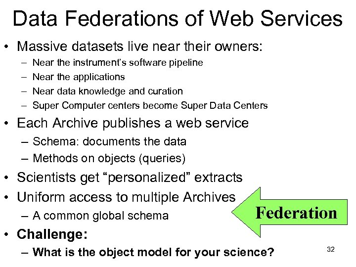 Data Federations of Web Services • Massive datasets live near their owners: – –