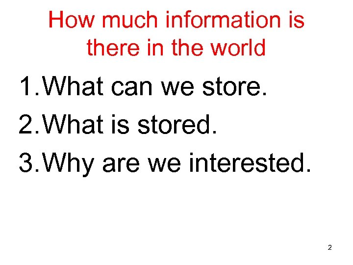 How much information is there in the world 1. What can we store. 2.