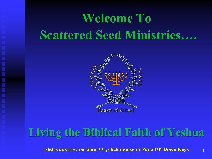 Welcome To Scattered Seed Ministries…. Living the Biblical Faith of Yeshua Slides advance on