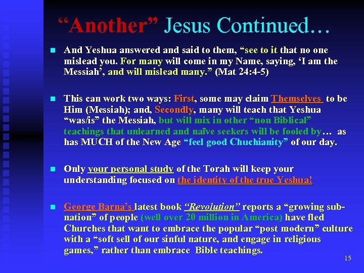 """Another"" Jesus Continued… n And Yeshua answered and said to them, ""see to it"