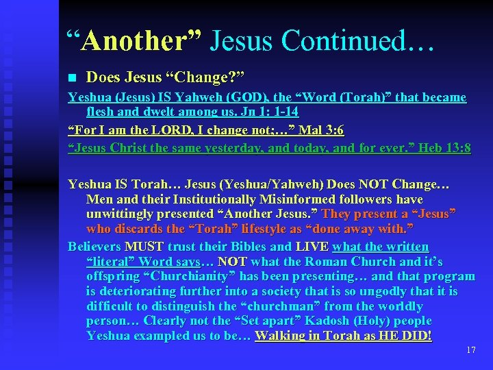 """Another"" Jesus Continued… n Does Jesus ""Change? "" Yeshua (Jesus) IS Yahweh (GOD), the"