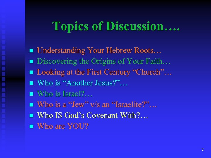 Topics of Discussion…. n n n n Understanding Your Hebrew Roots… Discovering the Origins