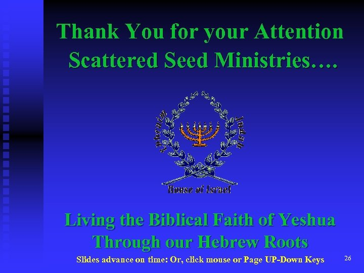 Thank You for your Attention Scattered Seed Ministries…. Living the Biblical Faith of Yeshua
