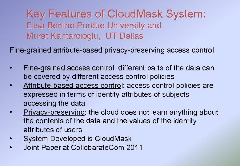 Key Features of Cloud. Mask System: Elisa Bertino Purdue University and Murat Kantarcioglu, UT