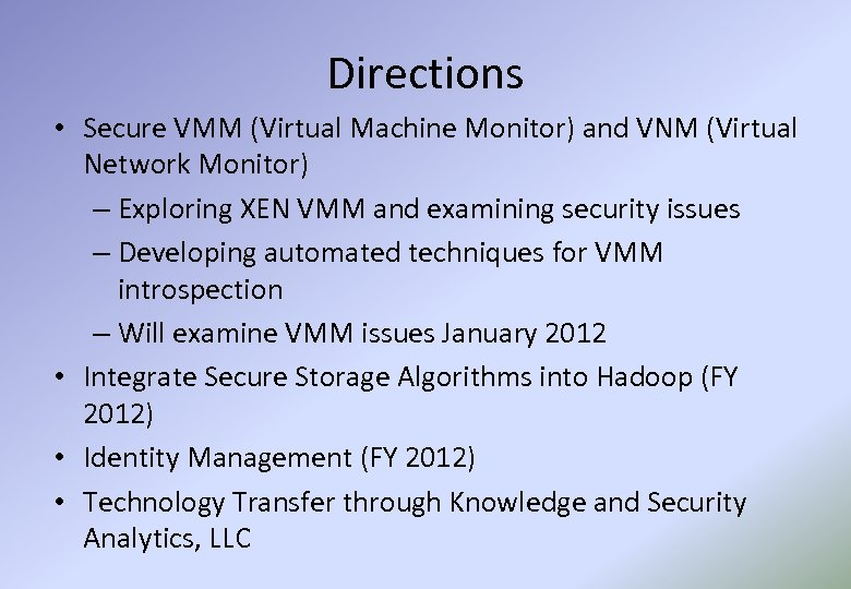 Directions • Secure VMM (Virtual Machine Monitor) and VNM (Virtual Network Monitor) – Exploring