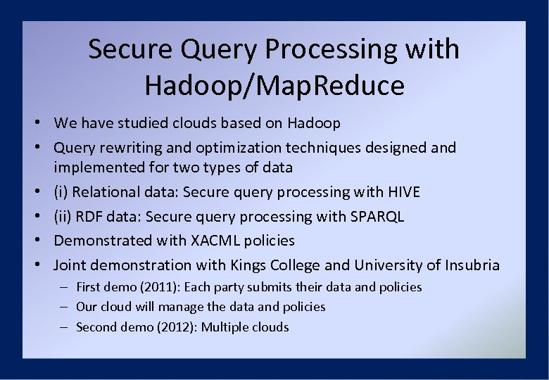 Secure Query Processing with Hadoop/Map. Reduce • We have studied clouds based on Hadoop