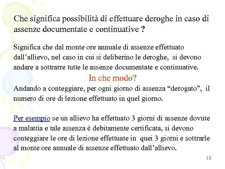 Che significa possibilità di effettuare deroghe in caso di assenze documentate e continuative ?