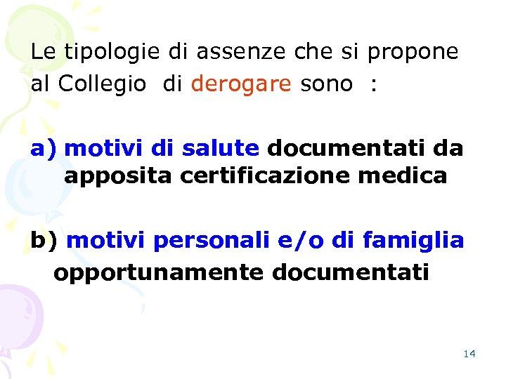Le tipologie di assenze che si propone al Collegio di derogare sono : a)