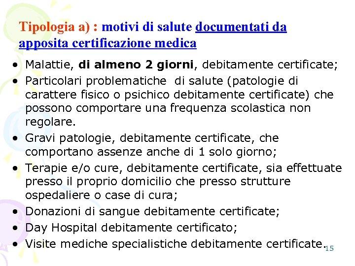Tipologia a) : motivi di salute documentati da apposita certificazione medica • Malattie, di