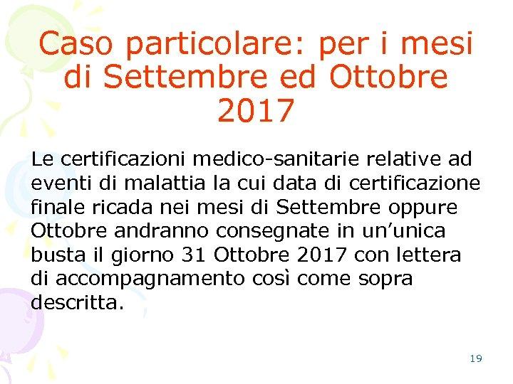 Caso particolare: per i mesi di Settembre ed Ottobre 2017 Le certificazioni medico-sanitarie relative