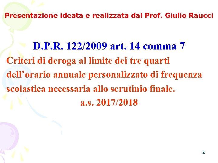 Presentazione ideata e realizzata dal Prof. Giulio Raucci D. P. R. 122/2009 art. 14