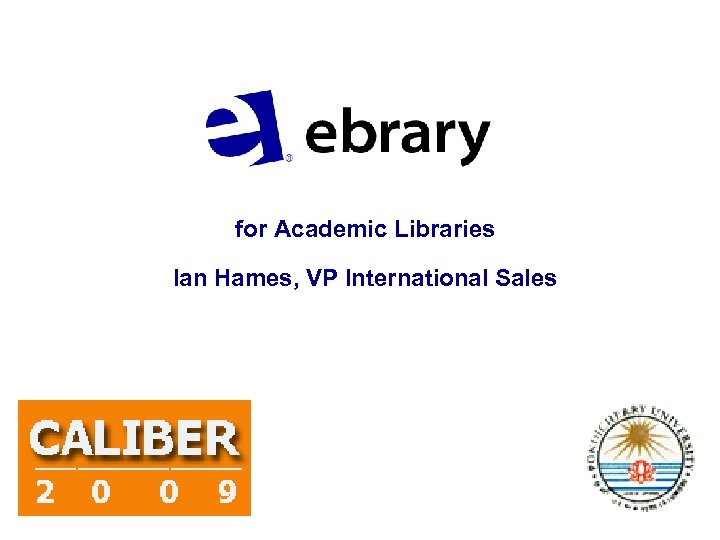 for Academic Libraries Ian Hames, VP International Sales