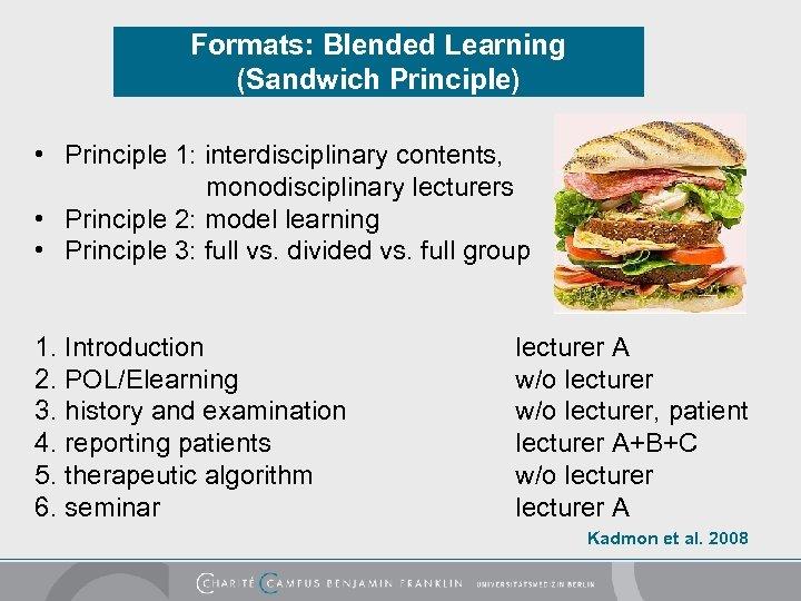 Formats: Blended Learning (Sandwich Principle) • Principle 1: interdisciplinary contents, monodisciplinary lecturers • Principle