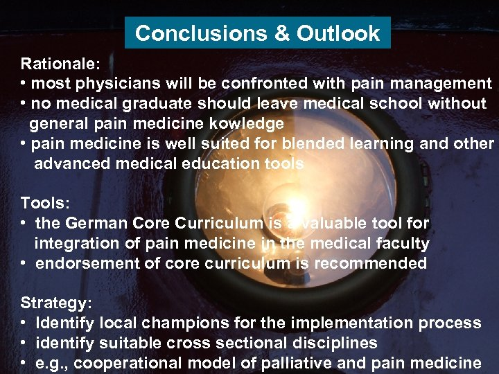 Conclusions & Outlook Rationale: • most physicians will be confronted with pain management •