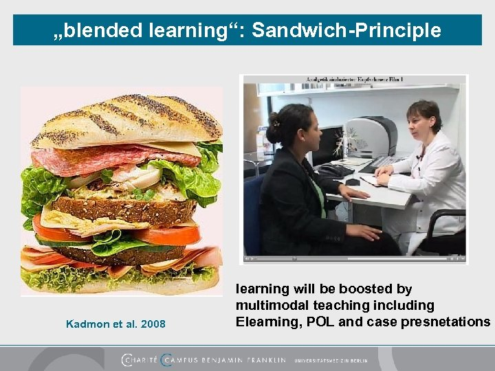 """""""blended learning"""": Sandwich-Principle Kadmon et al. 2008 learning will be boosted by multimodal teaching"""