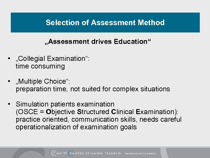 """Selection of Assessment Method """"Assessment drives Education"""" • """"Collegial Examination"""": time consuming • """"Multiple"""
