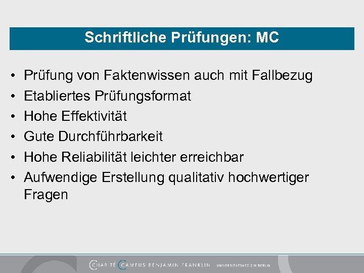 Schriftliche Prüfungen: MC • • • Prüfung von Faktenwissen auch mit Fallbezug Etabliertes Prüfungsformat