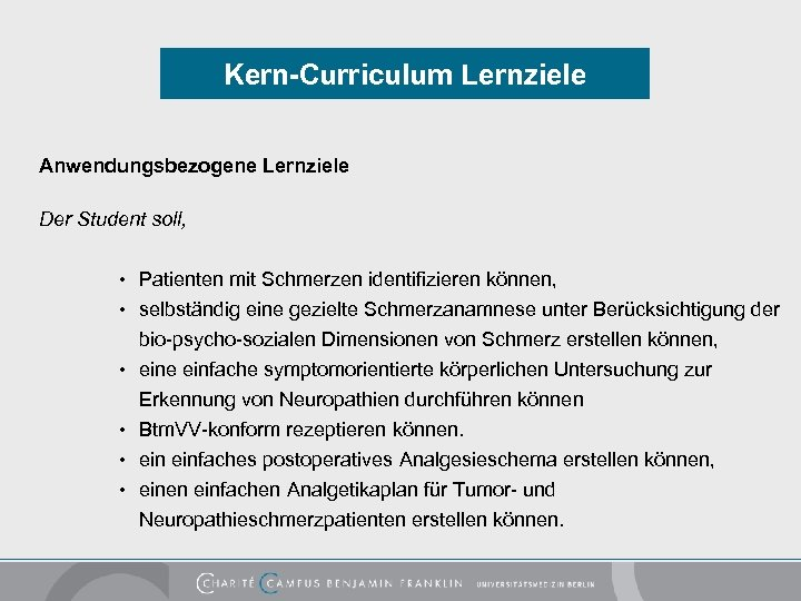 Kern-Curriculum Lernziele Anwendungsbezogene Lernziele Der Student soll, • Patienten mit Schmerzen identifizieren können, •