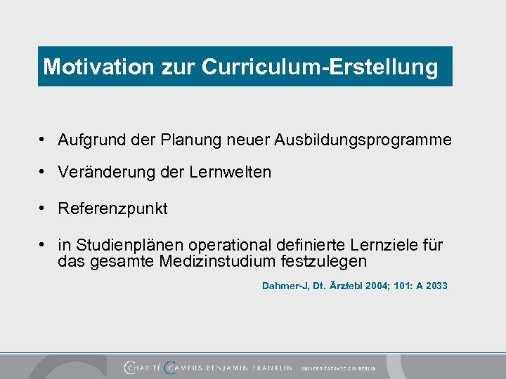 Motivation zur Curriculum-Erstellung • Aufgrund der Planung neuer Ausbildungsprogramme • Veränderung der Lernwelten •