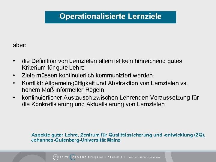 Operationalisierte Lernziele aber: • • die Definition von Lernzielen allein ist kein hinreichend gutes
