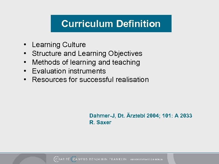 Curriculum Definition • • • Learning Culture Structure and Learning Objectives Methods of learning