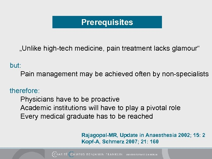 """Prerequisites """"Unlike high-tech medicine, pain treatment lacks glamour"""" but: Pain management may be achieved"""