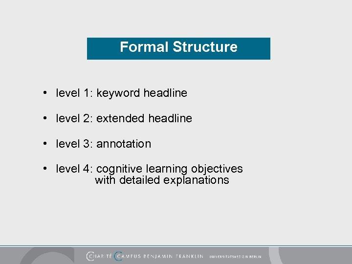 Formal Structure • level 1: keyword headline • level 2: extended headline • level