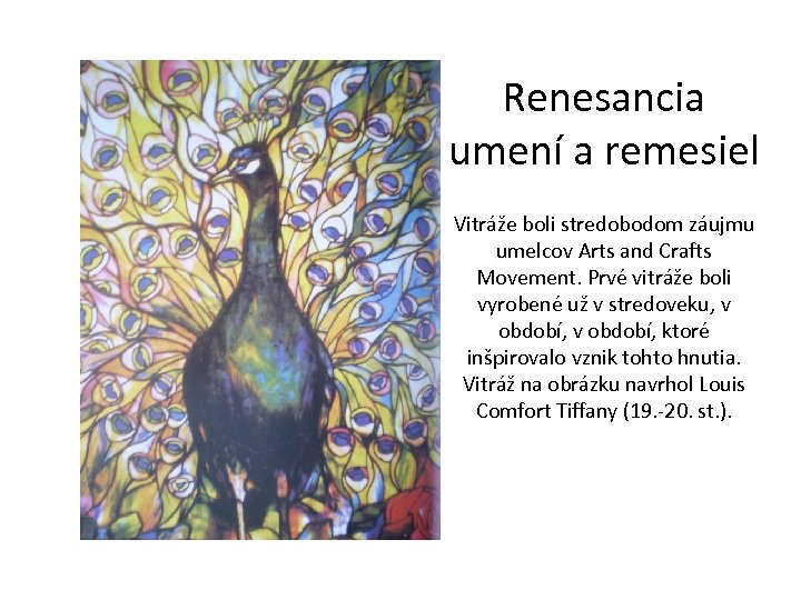 Renesancia umení a remesiel Vitráže boli stredobodom záujmu umelcov Arts and Crafts Movement. Prvé