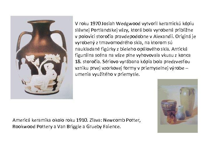 V roku 1970 Josiah Wedgwood vytvoril keramickú kópiu slávnej Portlandskej vázy, ktorá bola vyrobená