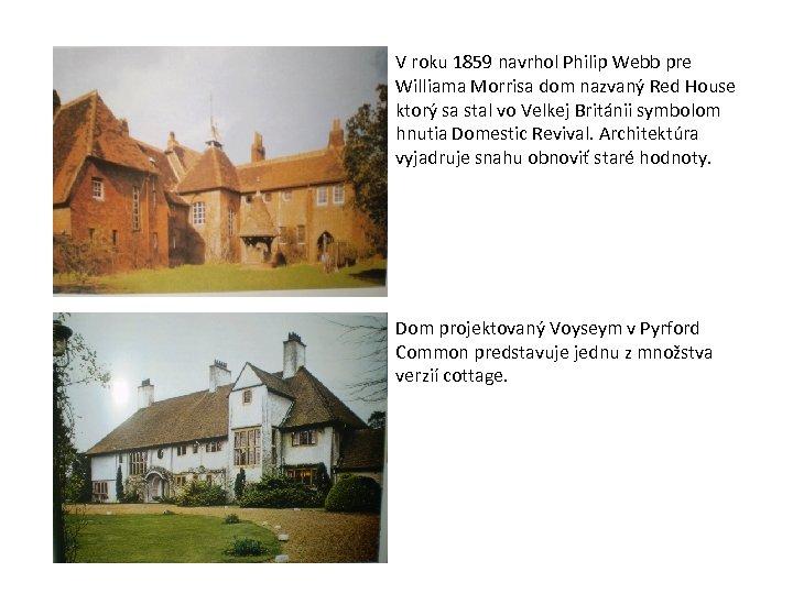 V roku 1859 navrhol Philip Webb pre Williama Morrisa dom nazvaný Red House ktorý