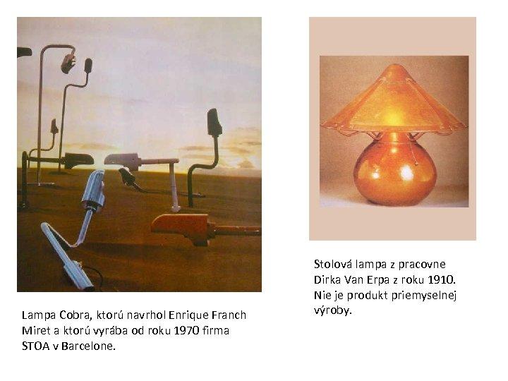 Lampa Cobra, ktorú navrhol Enrique Franch Miret a ktorú vyrába od roku 1970 firma