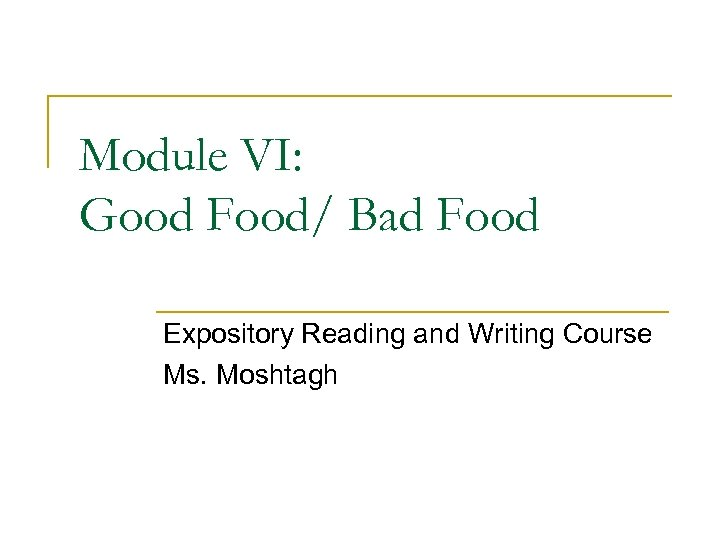 Module VI: Good Food/ Bad Food Expository Reading and Writing Course Ms. Moshtagh