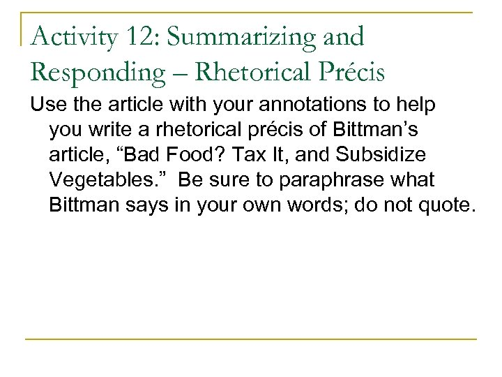 Activity 12: Summarizing and Responding – Rhetorical Précis Use the article with your annotations