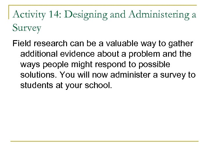Activity 14: Designing and Administering a Survey Field research can be a valuable way