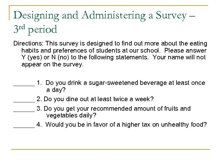 Designing and Administering a Survey – 3 rd period Directions: This survey is designed