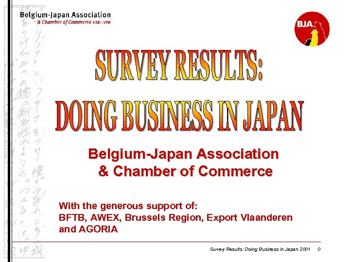 Belgium-Japan Association & Chamber of Commerce With the generous support of: BFTB, AWEX, Brussels